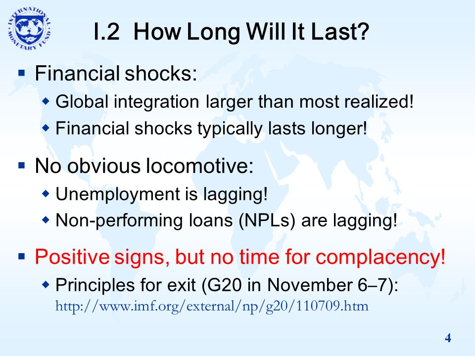 4 I.2 How Long Will It Last. Financial shocks: Global integration larger than most realized.