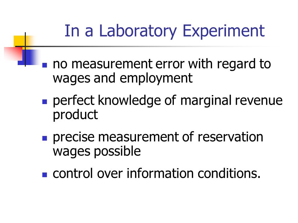 In a Laboratory Experiment no measurement error with regard to wages and employment perfect knowledge of marginal revenue product precise measurement