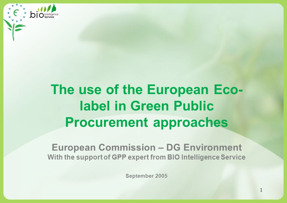 1 The use of the European Eco- label in Green Public Procurement approaches European Commission – DG Environment With the support of GPP expert from B