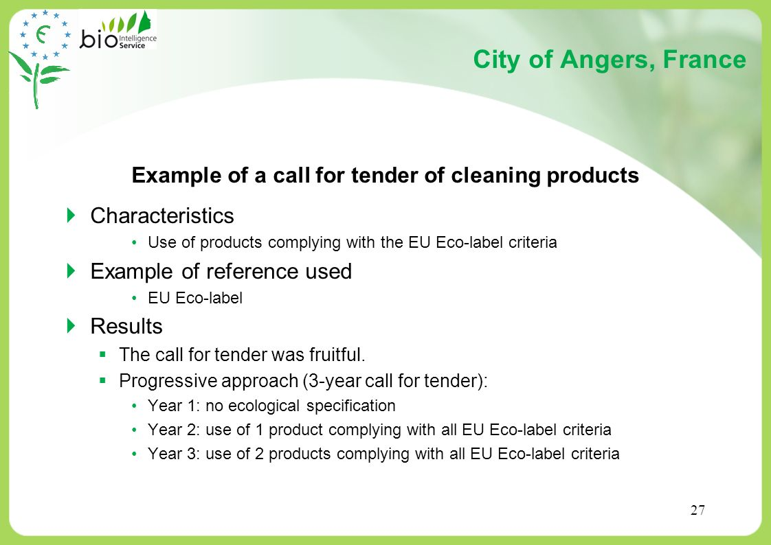 27 City of Angers, France Example of a call for tender of cleaning products Characteristics Use of products complying with the EU Eco-label criteria E