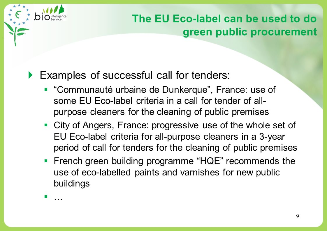 9 The EU Eco-label can be used to do green public procurement Examples of successful call for tenders: Communauté urbaine de Dunkerque, France: use of