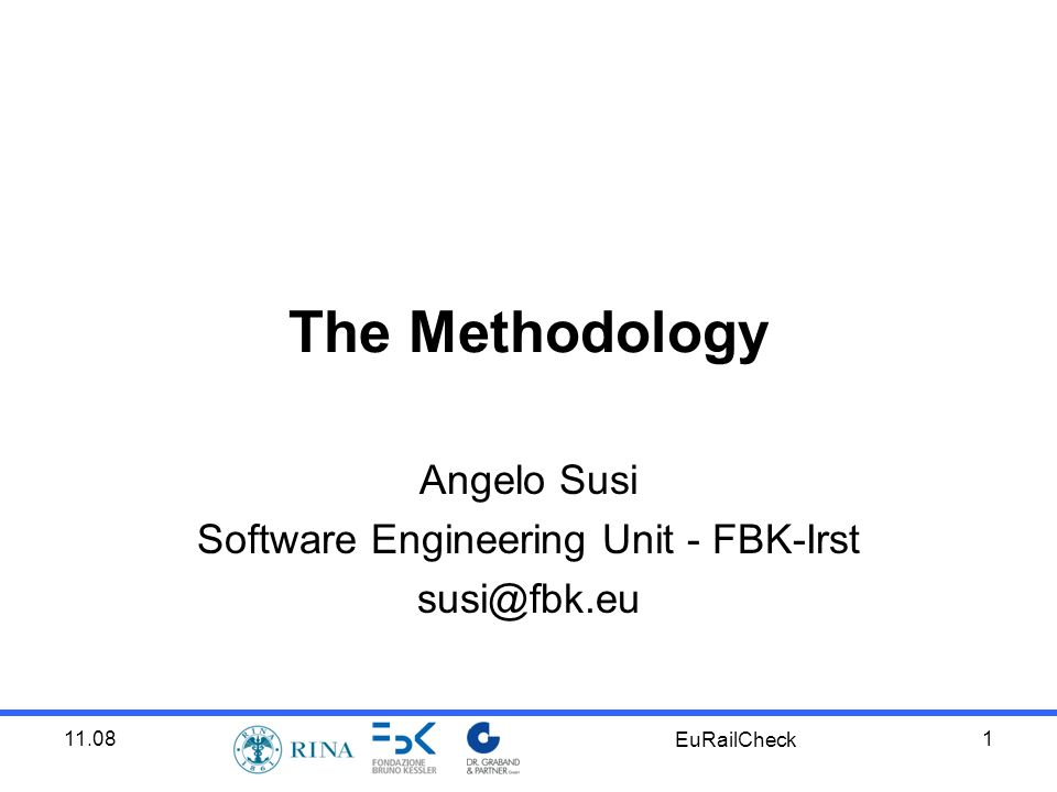 11.08 EuRailCheck 1 The Methodology Angelo Susi Software Engineering Unit - FBK-Irst susi@fbk.eu