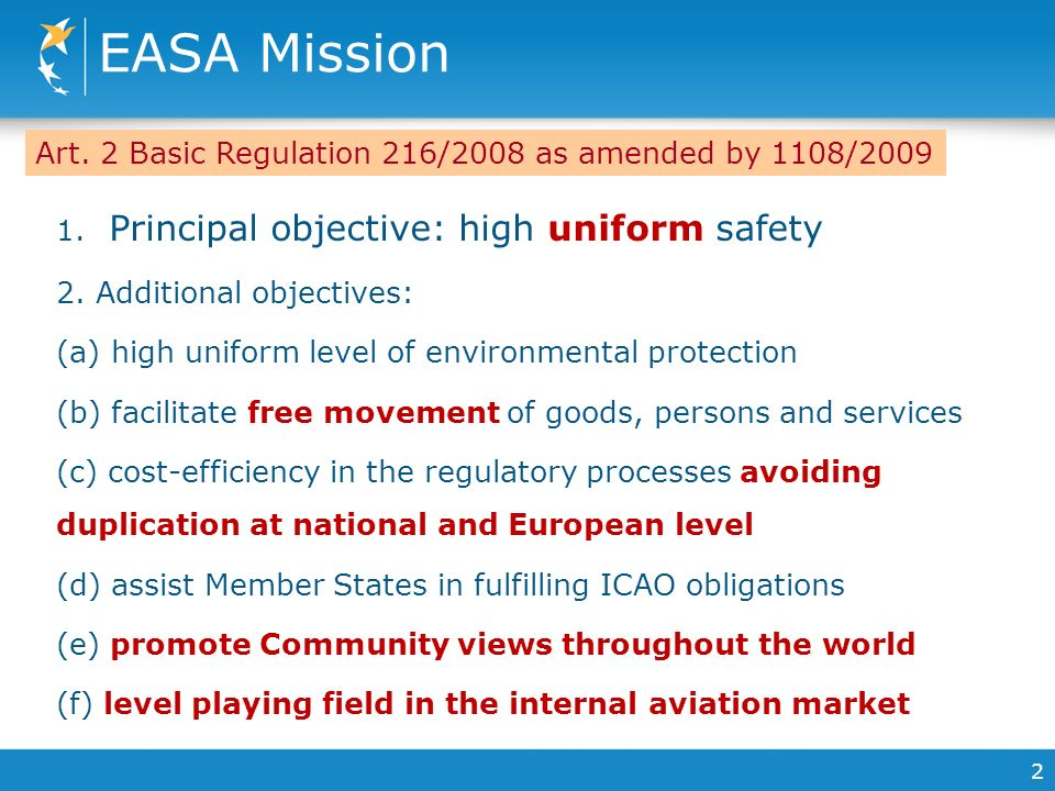 EASA Mission 1. Principal objective: high uniform safety 2.