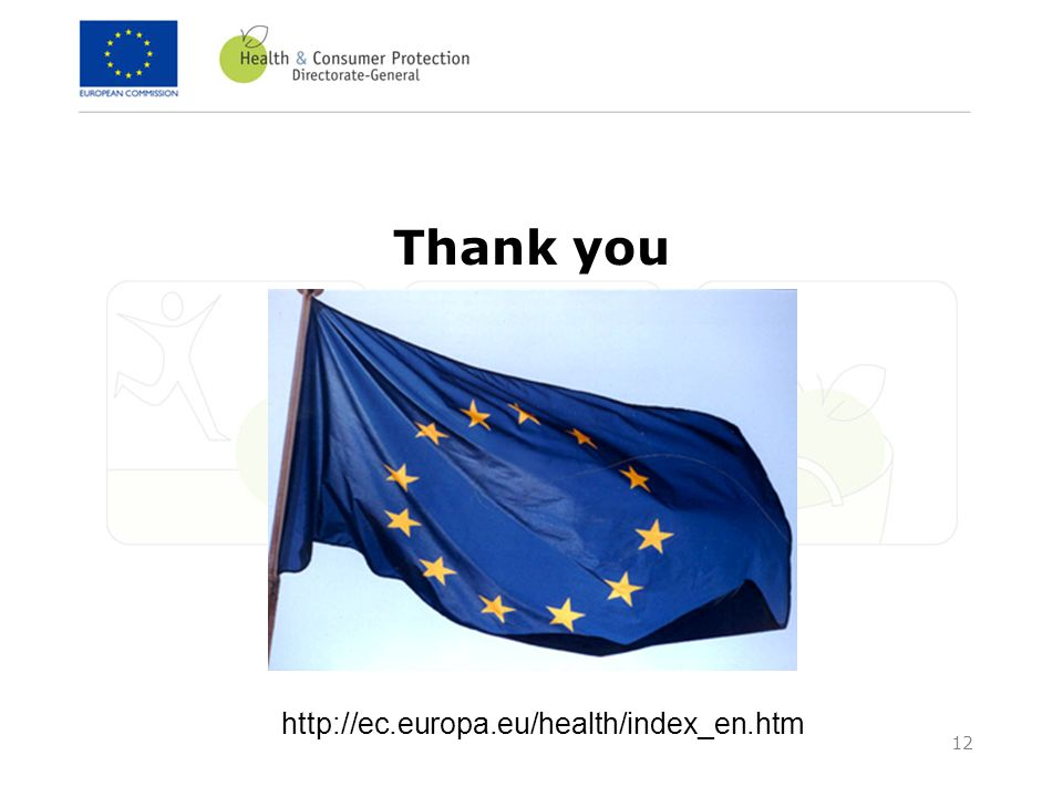 12 Thank you http://ec.europa.eu/health/index_en.htm