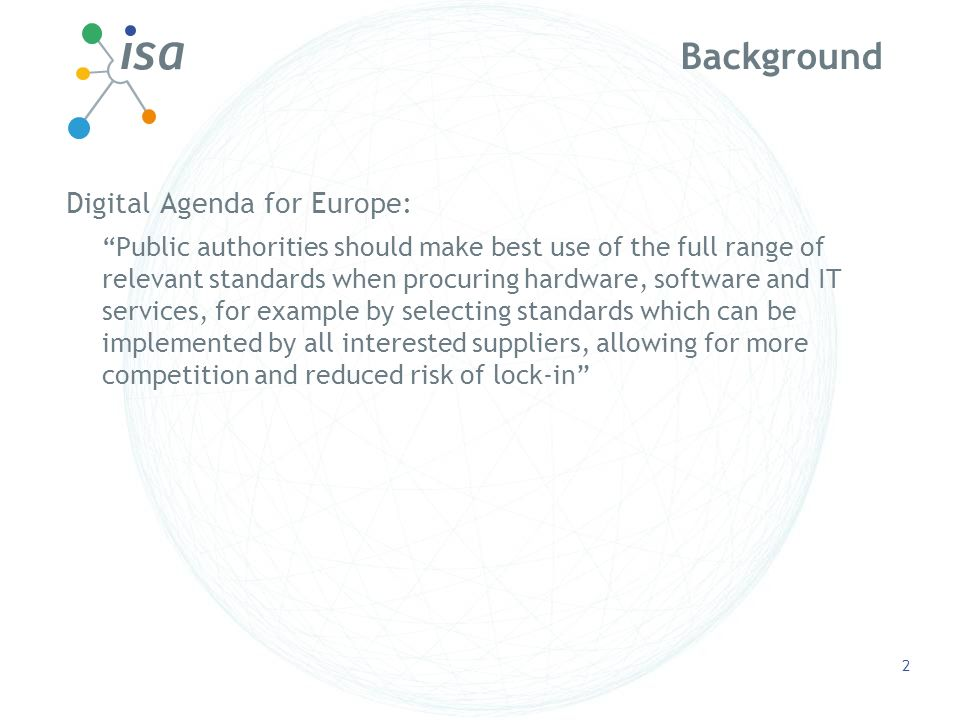Background Digital Agenda for Europe: Public authorities should make best use of the full range of relevant standards when procuring hardware, softwar