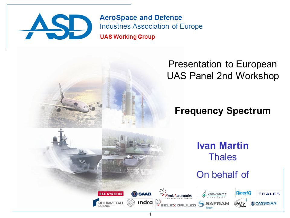 1 AeroSpace and Defence Industries Association of Europe UAS Working Group Presentation to European UAS Panel 2nd Workshop Frequency Spectrum Ivan Mar