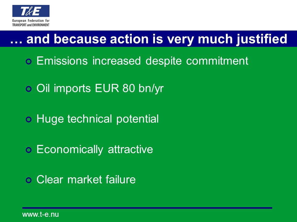 www.t-e.nu … and because action is very much justified Emissions increased despite commitment Oil imports EUR 80 bn/yr Huge technical potential Econom