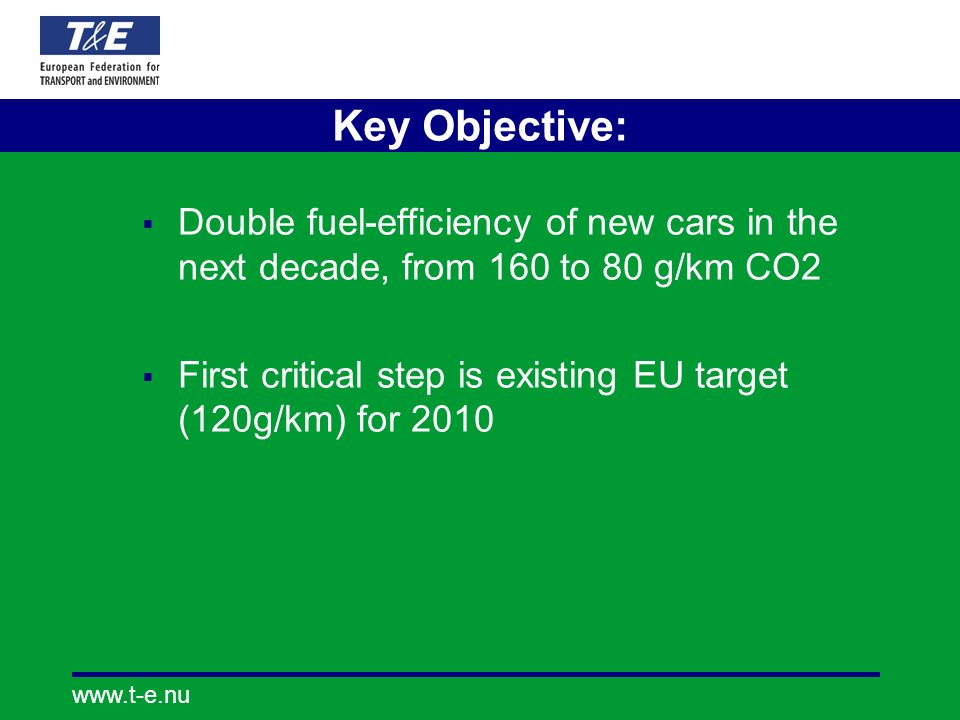 www.t-e.nu Policy backbone: fuel efficiency regulation Example: latest estimate of payback of costs to achieve the 120-objective (even without selling smaller vehicles)