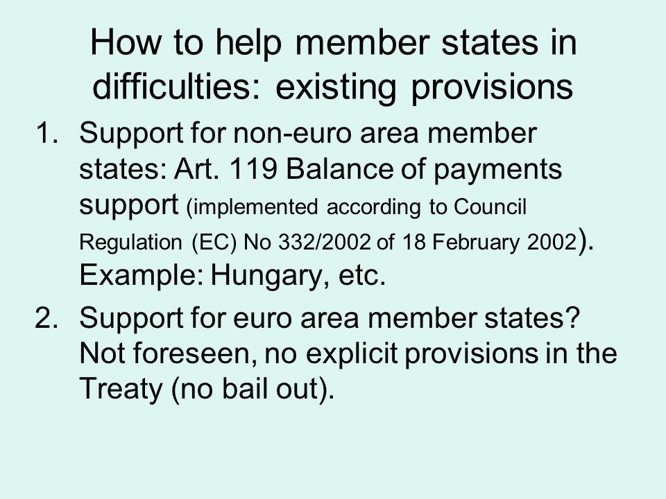 How to help member states in difficulties: existing provisions 1.Support for non-euro area member states: Art.