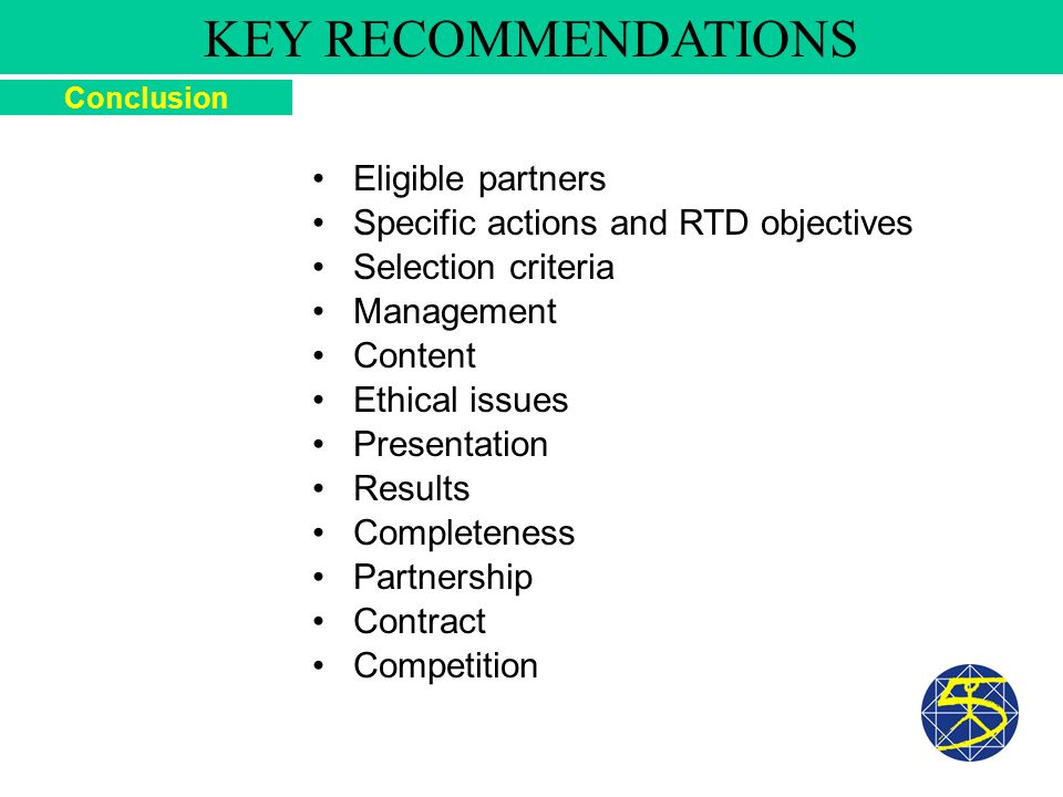 Eligible partners Conclusion KEY RECOMMENDATIONS Specific actions and RTD objectives Selection criteria Management Content Ethical issues Presentation Results Completeness Partnership Contract Competition