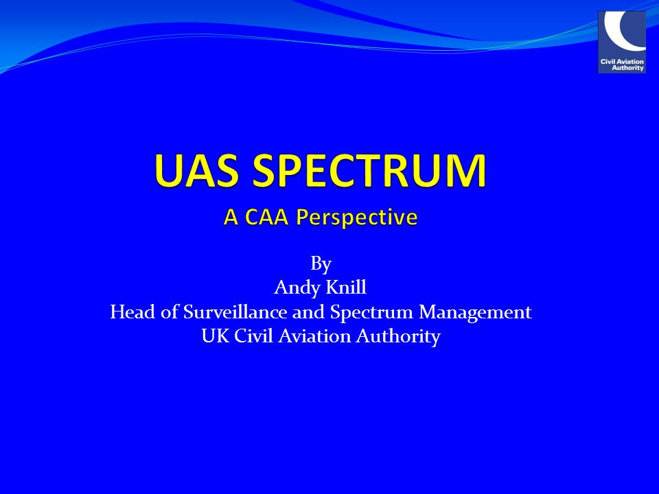 By Andy Knill Head of Surveillance and Spectrum Management UK Civil Aviation Authority