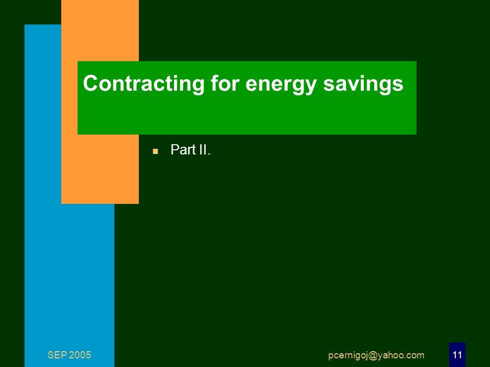 SEP 2005 pcernigoj@yahoo.com 11 Contracting for energy savings n Part II.