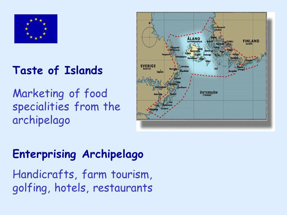 Taste of Islands Marketing of food specialities from the archipelago Enterprising Archipelago Handicrafts, farm tourism, golfing, hotels, restaurants