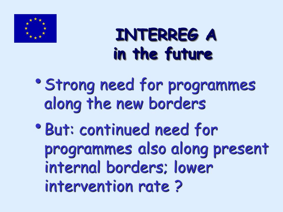 INTERREG A in the future INTERREG A in the future Strong need for programmes along the new borders Strong need for programmes along the new borders Bu