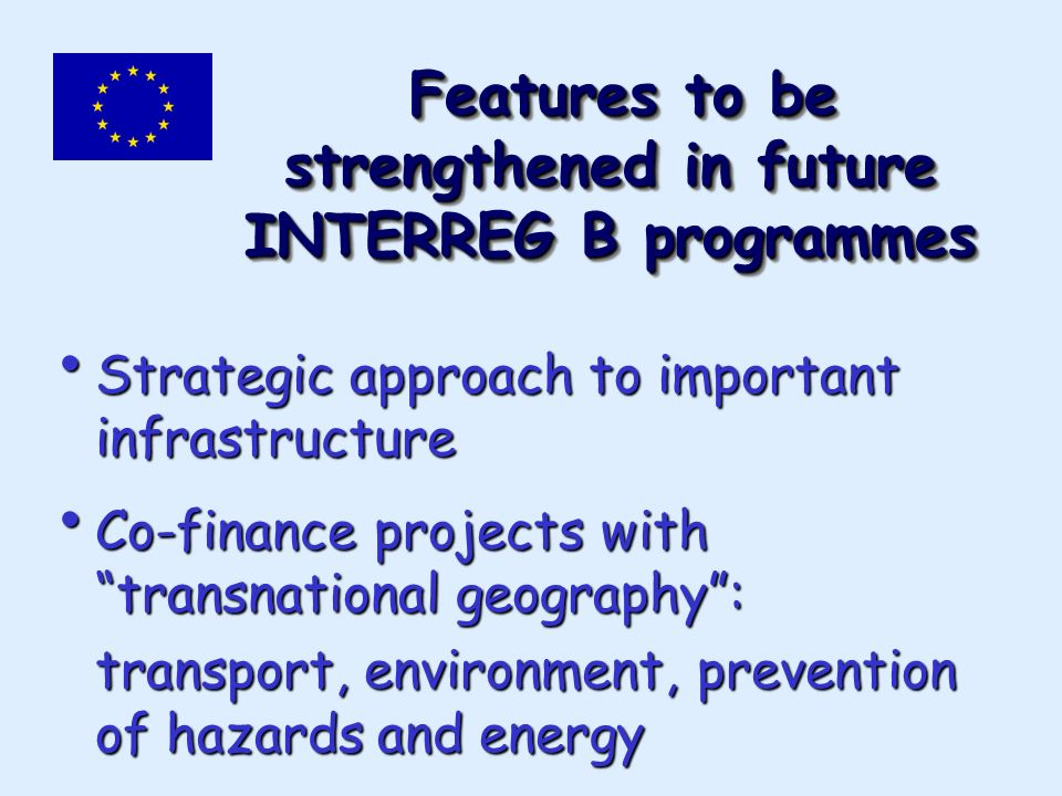 Features to be strengthened in future INTERREG B programmes Features to be strengthened in future INTERREG B programmes Strategic approach to importan