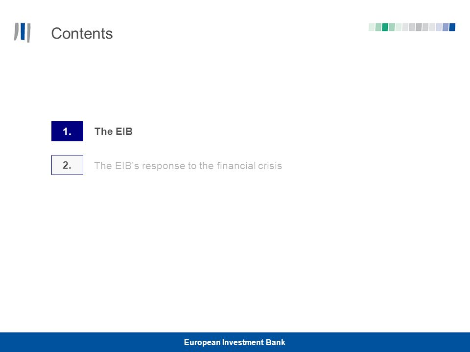 European Investment Bank Contents 2. 1. The EIB The EIBs response to the financial crisis