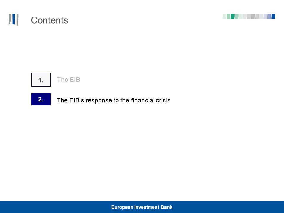 European Investment Bank Contents The EIB The EIBs response to the financial crisis 2. 1.