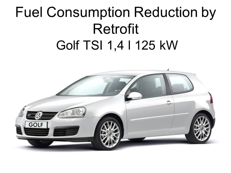 Fuel Consumption Reduction by Retrofit Golf TSI 1,4 l 125 kW