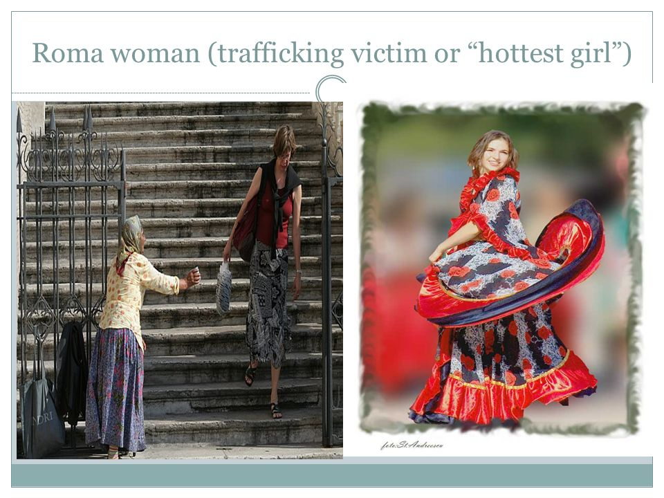 Roma woman (trafficking victim or hottest girl)