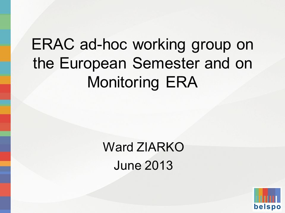 ERAC ad-hoc working group on the European Semester and on Monitoring ERA Ward ZIARKO June 2013