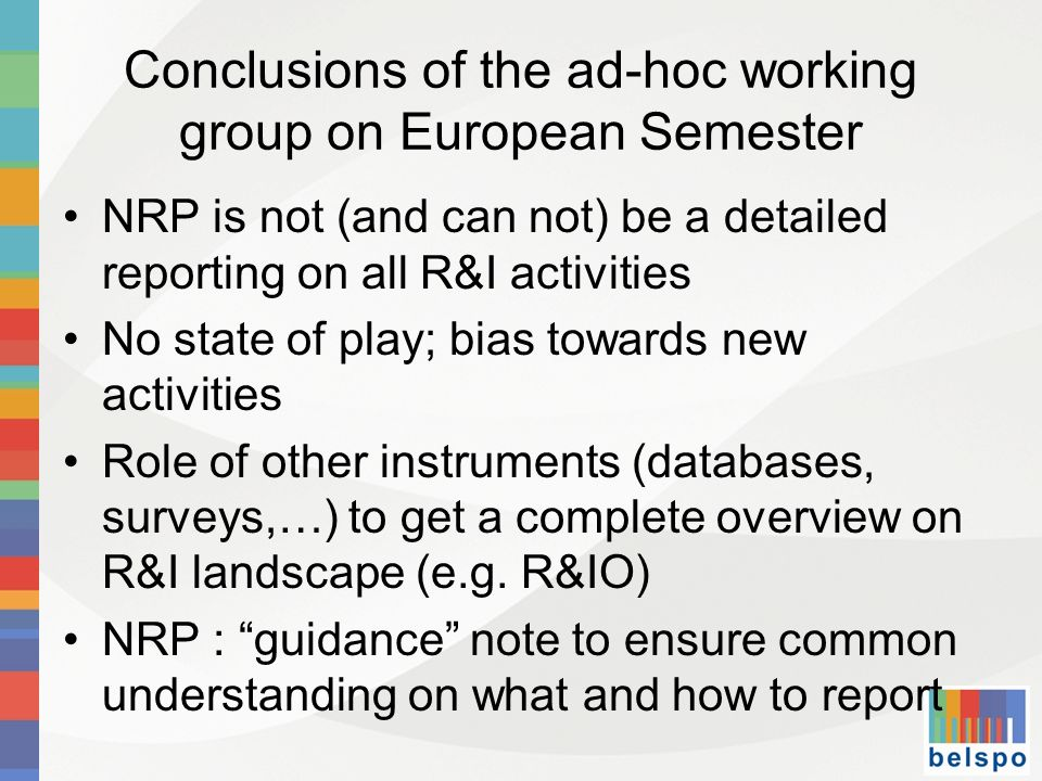 Conclusions of the ad-hoc working group on European Semester (2) Interest for exploring an OECD-type survey (possibly with OECD) on the R&I landscape in order to be able to produce R&I trend reports Need to carefully synchronise ERA monitoring with European semester 27th of june : first draft on guidance note could be produced (?)