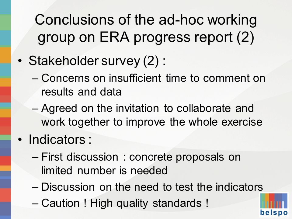 Conclusions of the ad-hoc working group on ERA progress report (3) Expert group : discussed the role of the group in the prioritisation of the ERA actions Most urgent homework : –Look at the country fiches (countries individually, not the group) –Take a look at the list of indicators