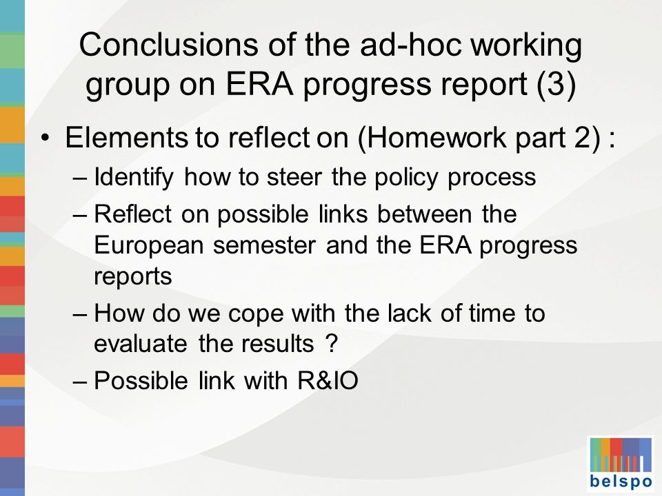 Conclusions of the ad-hoc working group on ERA progress report (3) Elements to reflect on (Homework part 2) : –Identify how to steer the policy proces