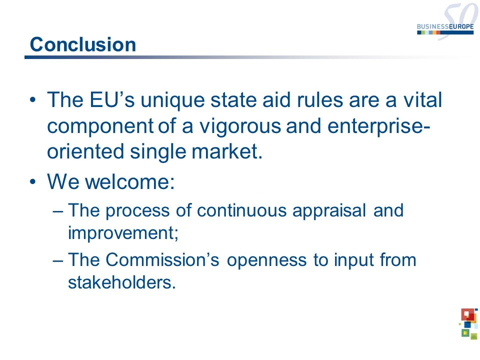 Conclusion The EUs unique state aid rules are a vital component of a vigorous and enterprise- oriented single market.
