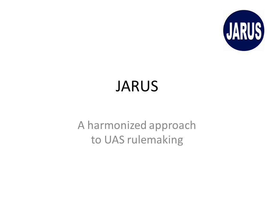 JARUS A harmonized approach to UAS rulemaking