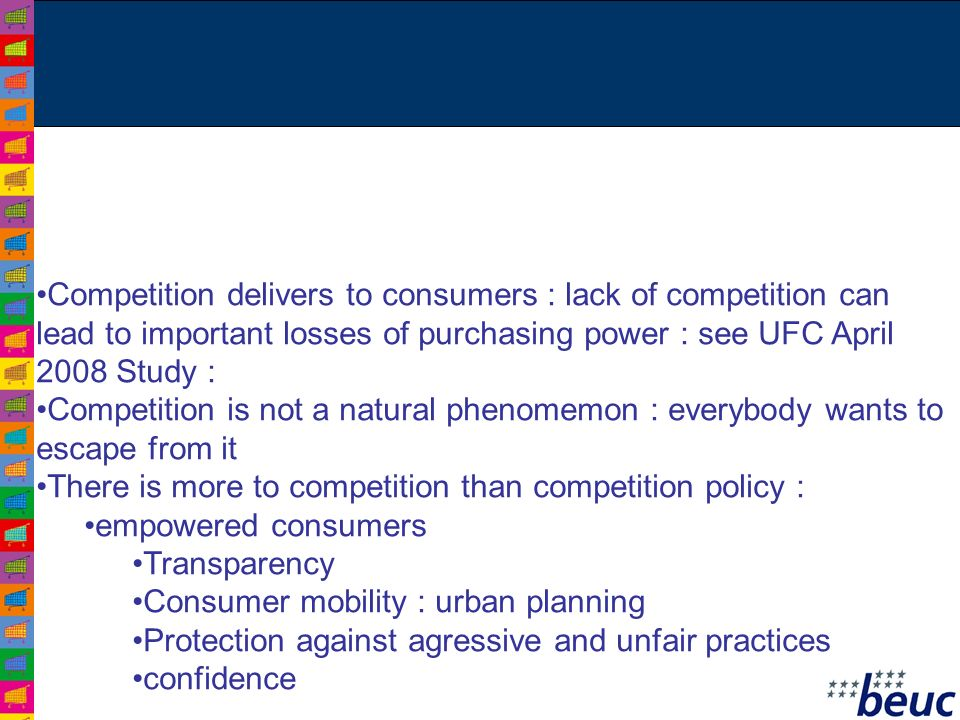 Competition delivers to consumers : lack of competition can lead to important losses of purchasing power : see UFC April 2008 Study : Competition is n