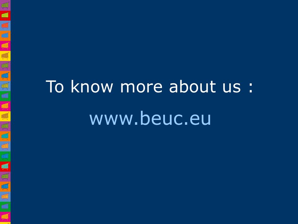 To know more about us : www.beuc.eu
