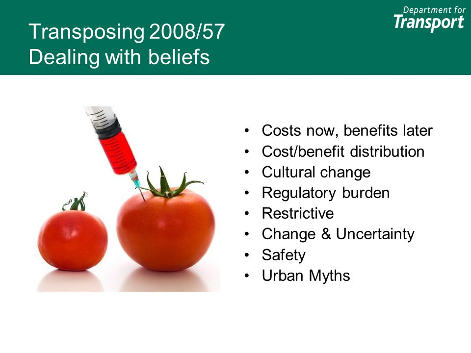 Transposing 2008/57 Dealing with beliefs Costs now, benefits later Cost/benefit distribution Cultural change Regulatory burden Restrictive Change & Uncertainty Safety Urban Myths