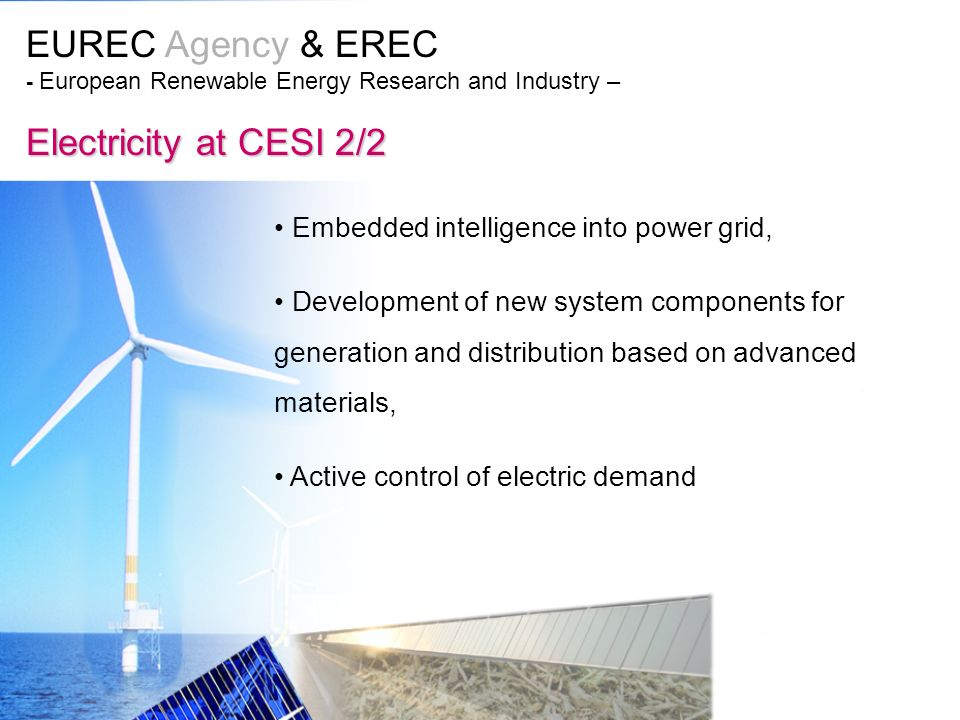 EUREC Agency & EREC - European Renewable Energy Research and Industry – Electricity at CESI 2/2 Embedded intelligence into power grid, Development of new system components for generation and distribution based on advanced materials, Active control of electric demand