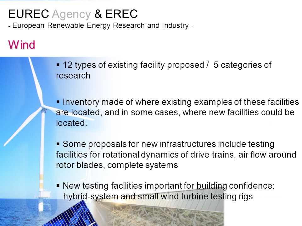 EUREC Agency & EREC - European Renewable Energy Research and Industry - Wind 12 types of existing facility proposed / 5 categories of research Inventory made of where existing examples of these facilities are located, and in some cases, where new facilities could be located.
