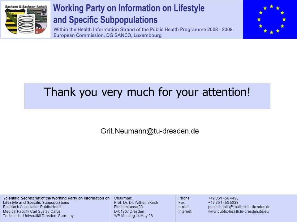 Scientific Secretariat of the Working Party on Information on Lifestyle and Specific Subpopulations Research Association Public Health Medical Faculty Carl Gustav Carus Technische Universität Dresden, Germany Phone: Fax: Internet:   Chairman: Prof.