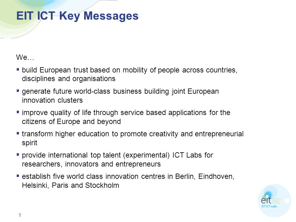 5 EIT ICT Key Messages We… build European trust based on mobility of people across countries, disciplines and organisations generate future world-clas