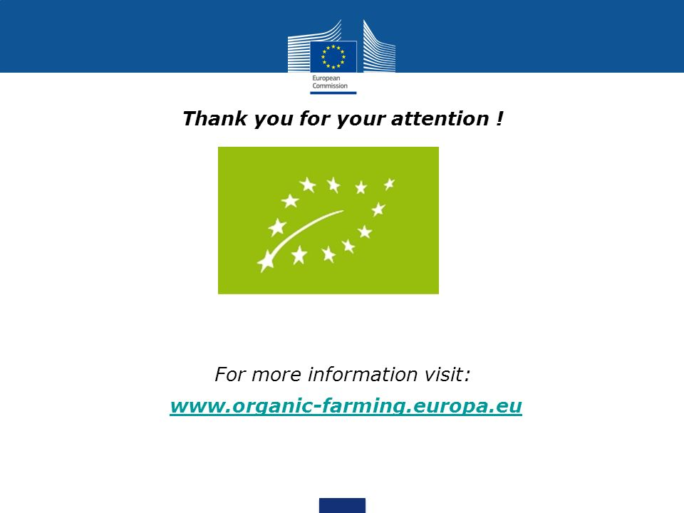 Thank you for your attention ! For more information visit: www.organic-farming.europa.eu