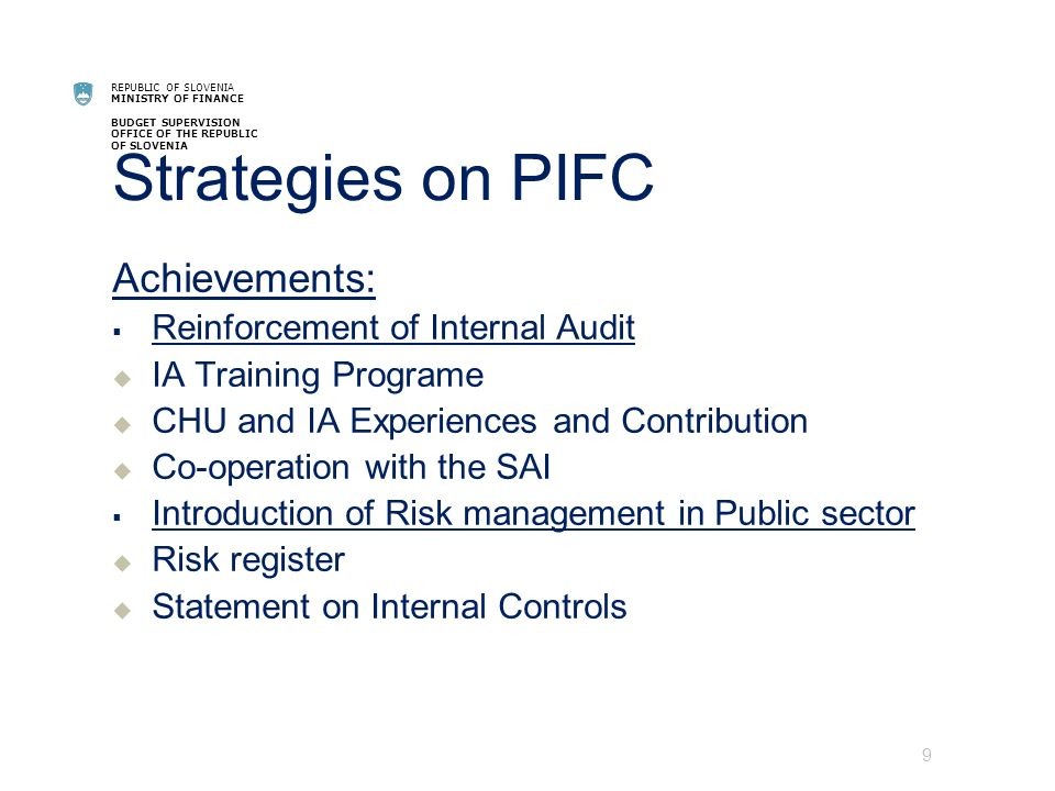 REPUBLIC OF SLOVENIA MINISTRY OF FINANCE BUDGET SUPERVISION OFFICE OF THE REPUBLIC OF SLOVENIA Strategies on PIFC 9 Achievements: Reinforcement of Int