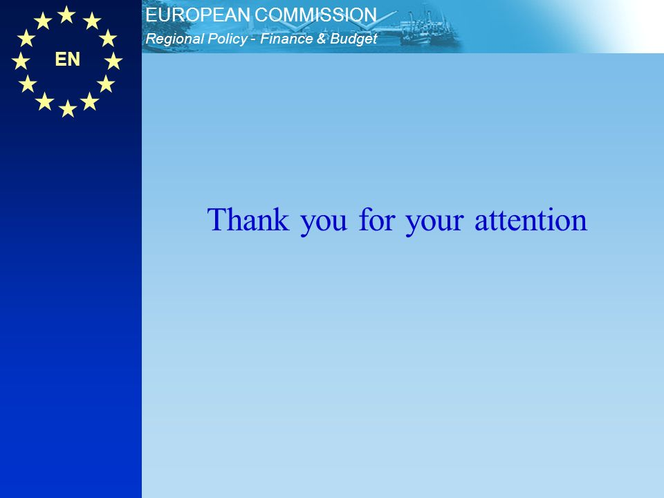 EN Regional Policy - Finance & Budget EUROPEAN COMMISSION Thank you for your attention