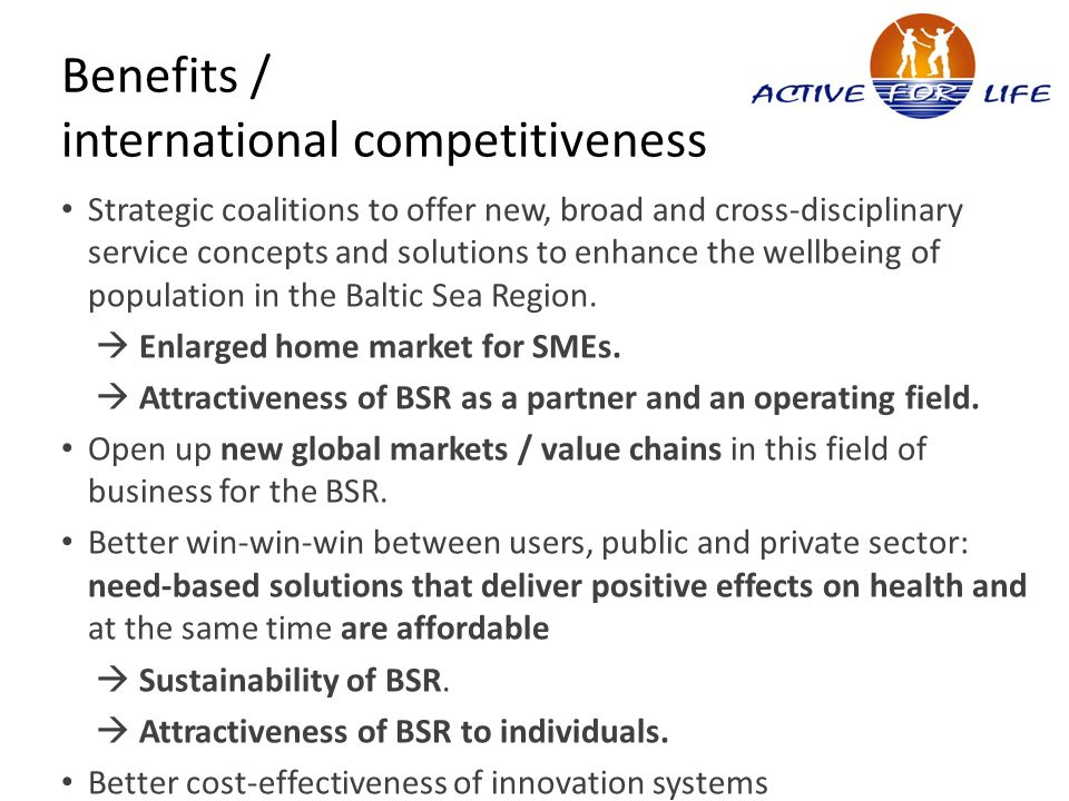 Benefits / international competitiveness Strategic coalitions to offer new, broad and cross-disciplinary service concepts and solutions to enhance the wellbeing of population in the Baltic Sea Region.