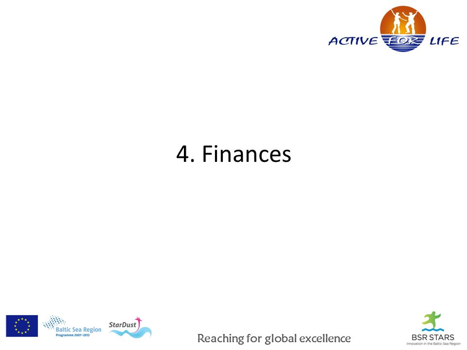 Reaching for global excellence 4. Finances