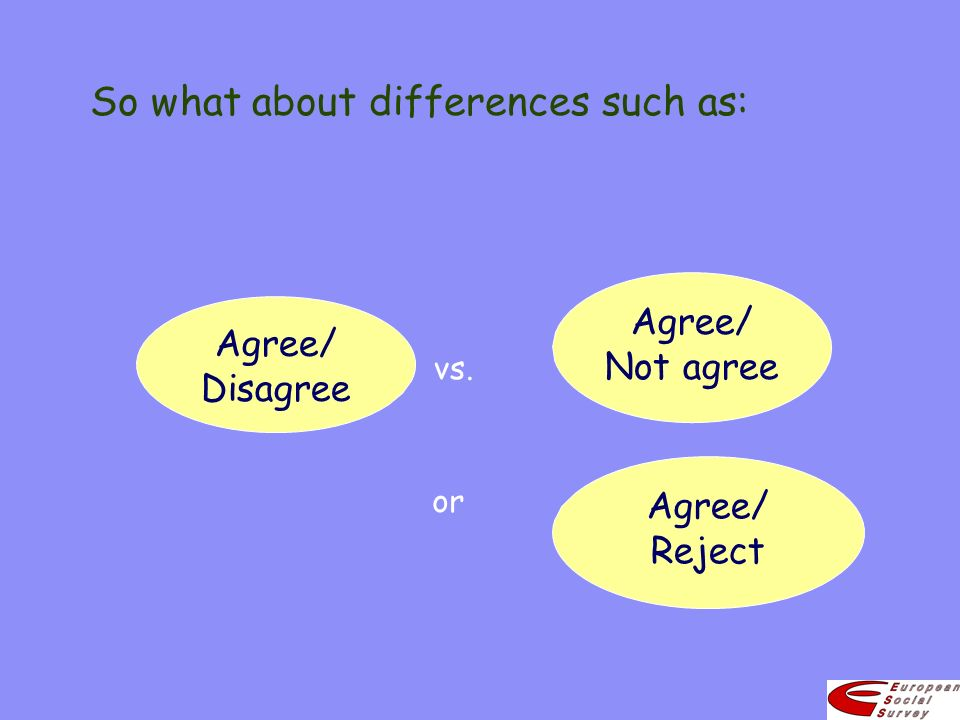 So what about differences such as: vs. Agree/ Not agree Agree/ Disagree Agree/ Reject or