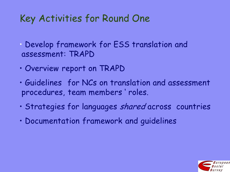 Key Activities for Round One Develop framework for ESS translation and assessment: TRAPD Overview report on TRAPD Guidelines for NCs on translation an