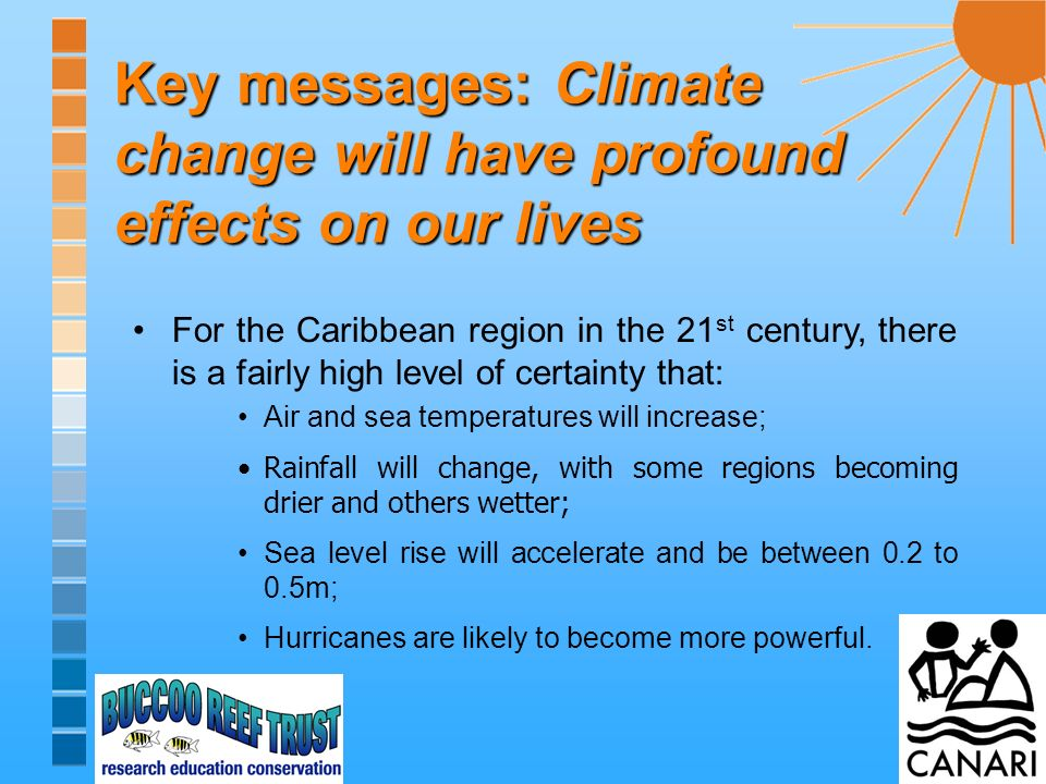 Key message: Caribbean islands have much to lose The economies of Caribbean islands depend on a narrow range of goods or services They have high communication and transportation costs and are vulnerable to natural hazards Certain Caribbean ecosystems that are important to human well-being are identified as most vulnerable Inherent vulnerabilities + climate change = increased risk