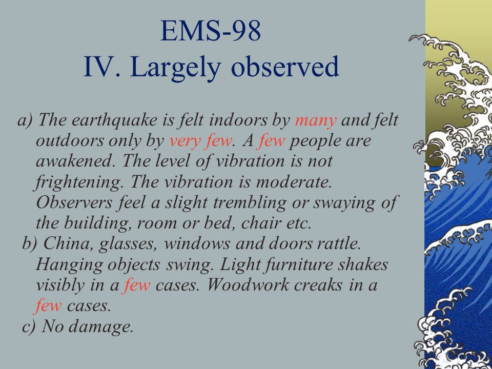 EMS-98 IV. Largely observed a) The earthquake is felt indoors by many and felt outdoors only by very few. A few people are awakened. The level of vibr