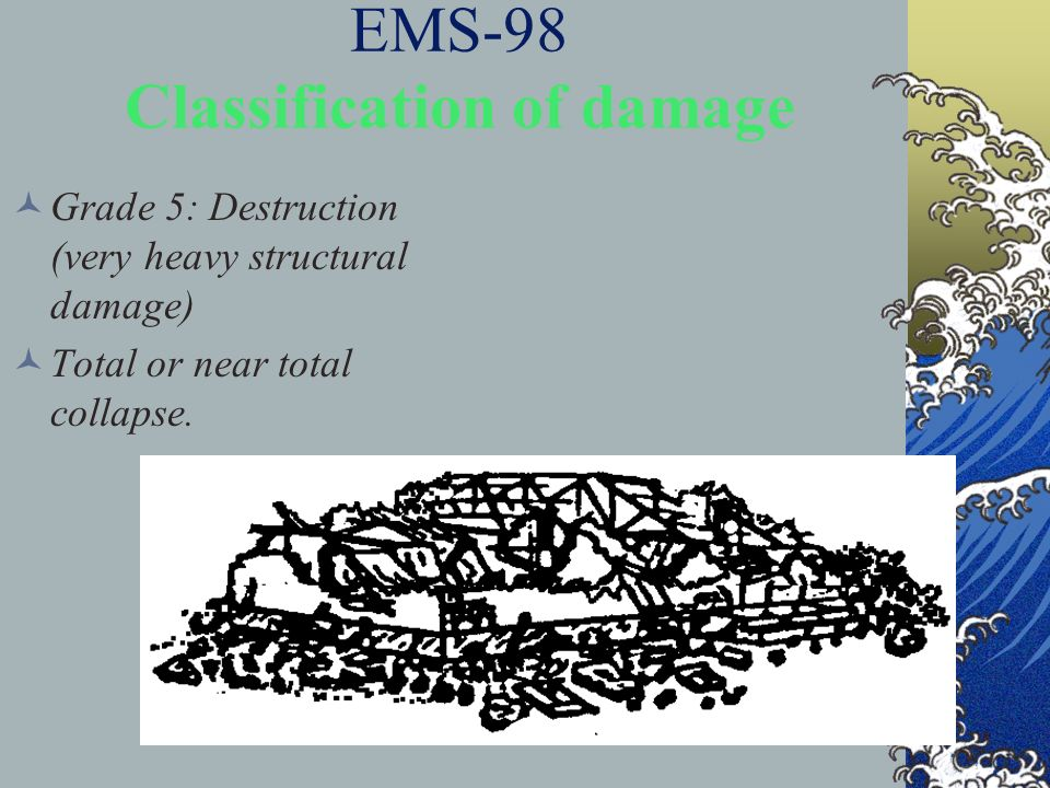 EMS-98 Classification of damage Grade 5: Destruction (very heavy structural damage) Total or near total collapse.