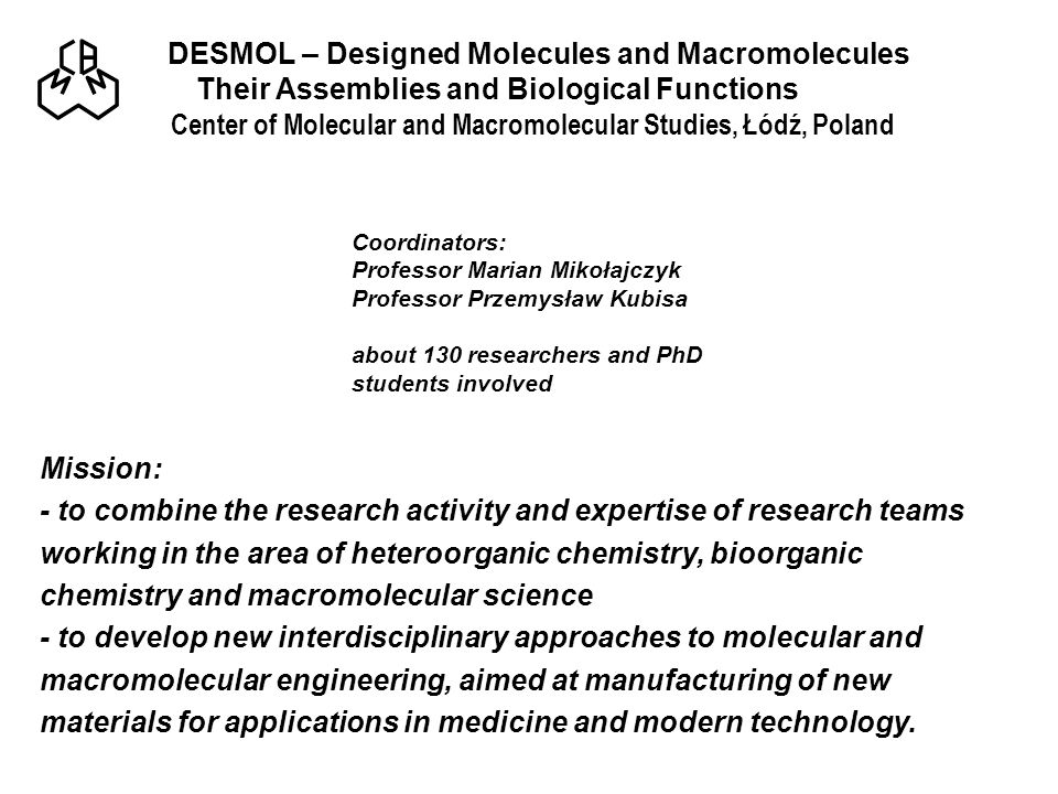 DESMOL – Designed Molecules and Macromolecules Their Assemblies and Biological Functions Center of Molecular and Macromolecular Studies, Łódź, Poland