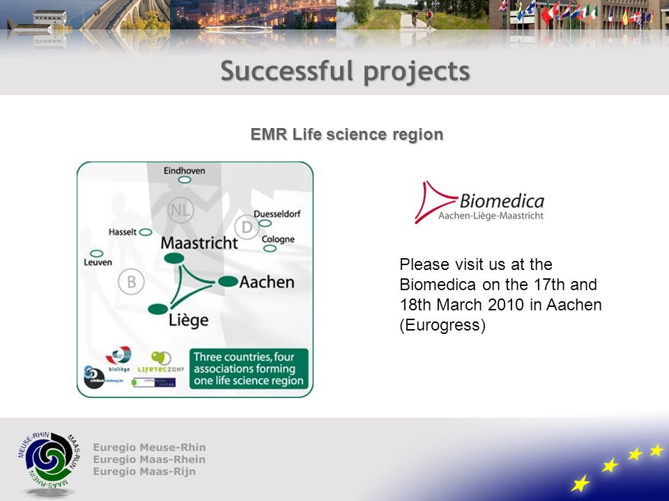 Successful projects Please visit us at the Biomedica on the 17th and 18th March 2010 in Aachen (Eurogress) EMR Life science region