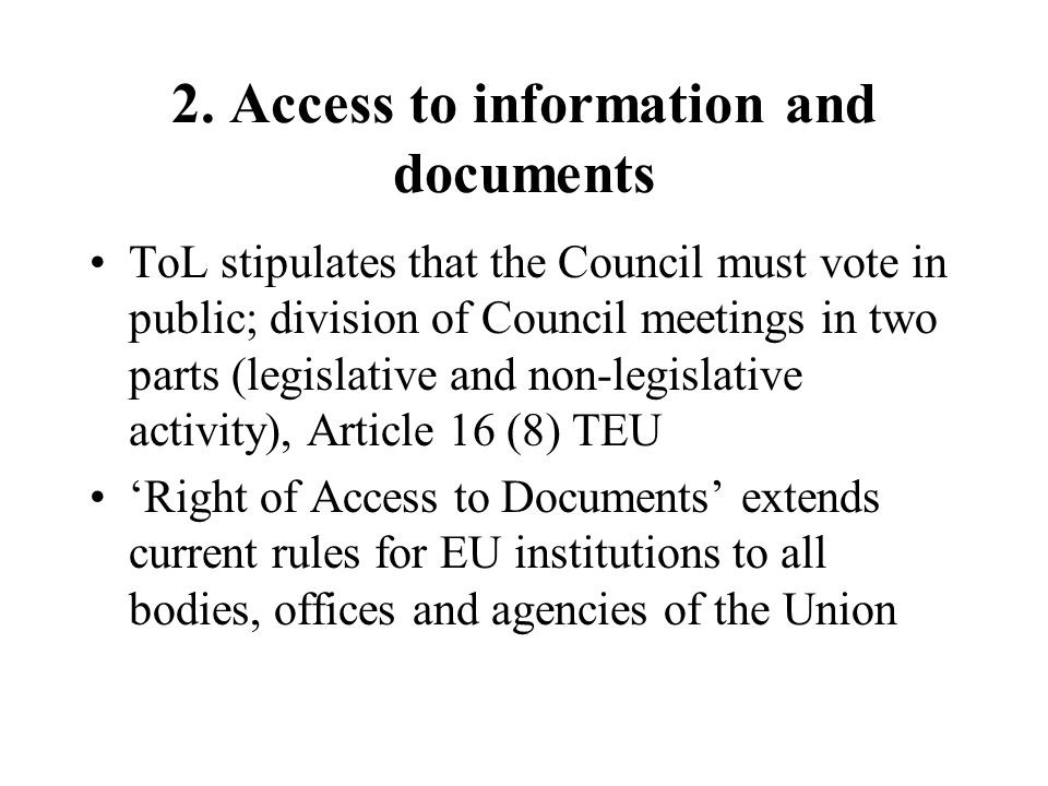 2. Access to information and documents ToL stipulates that the Council must vote in public; division of Council meetings in two parts (legislative and