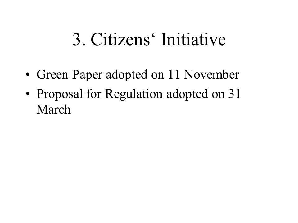 3. Citizens Initiative Green Paper adopted on 11 November Proposal for Regulation adopted on 31 March